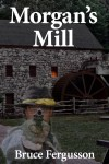 Morgan's Mill by Bruce Fergusson